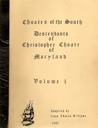 Choates of the South Descendants of Christopher Choate of Maryland, Volume 1, compiled by Irene Choate Williams 1984
